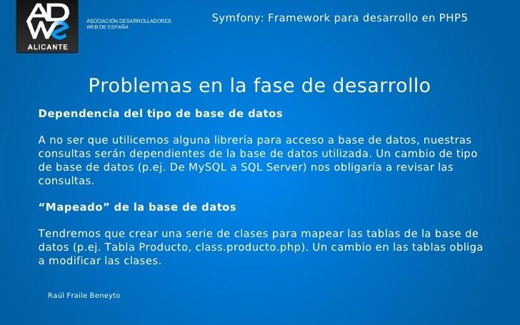 Symfony: Framework para desarrollo en PHP5           Problemas en la fase de desarrolloDependencia del tipo de base de dat...
