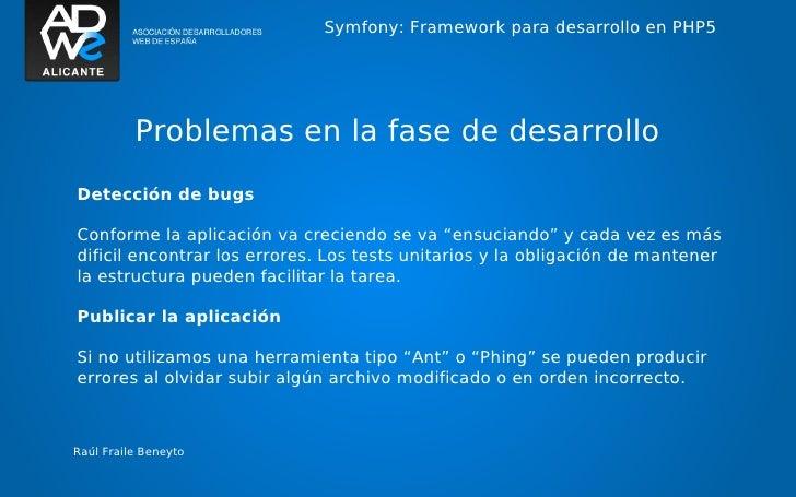 Symfony: Framework para desarrollo en PHP5          Problemas en la fase de desarrolloDetección de bugsConforme la aplicac...
