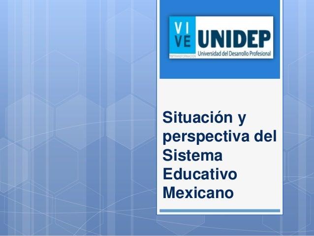 Situación y perspectiva del Sistema Educativo Mexicano