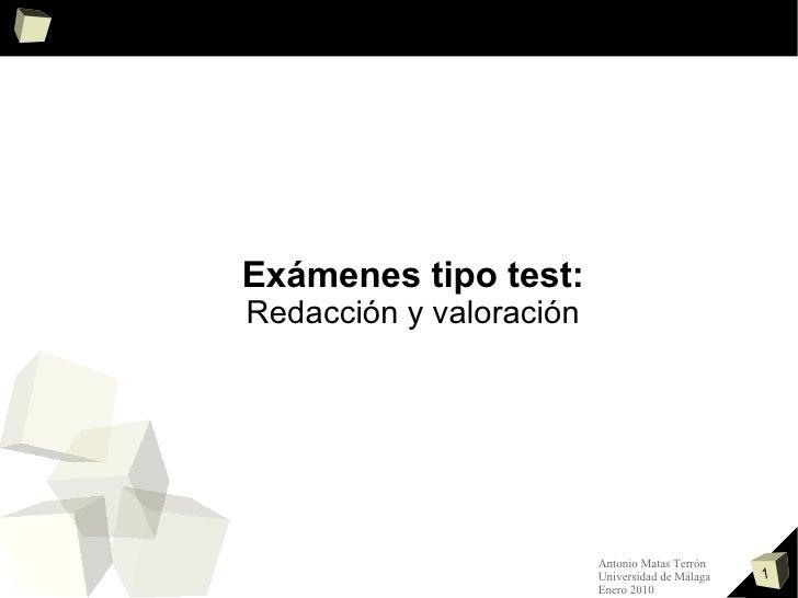 <ul>Exámenes tipo test: Redacción y valoración </ul>Antonio Matas Terrón Universidad de Málaga Enero 2010