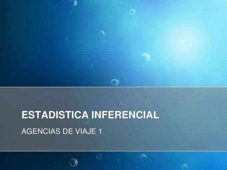 ESTADISTICA INFERENCIAL<br />AGENCIAS DE VIAJE 1<br />