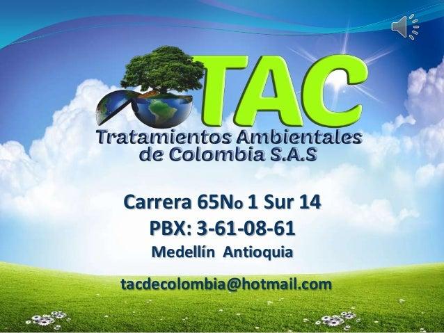 Carrera 65No 1 Sur 14PBX: 3-61-08-61Medellín Antioquiatacdecolombia@hotmail.com
