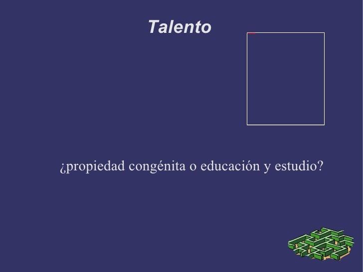 Talento  ¿propiedad congénita o educación y estudio?