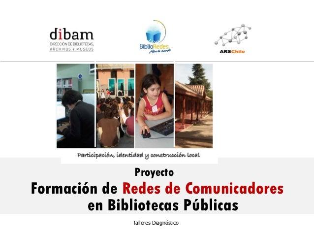 Formación de 14 Redes de Comunicadores en Bibliotecas Públicas                   para el Programa BiblioRedes de la DIBAM ...