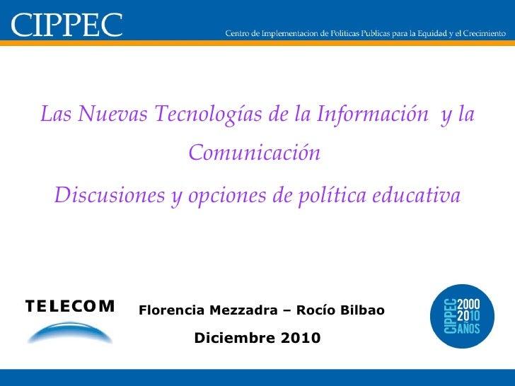 Las Nuevas Tecnologías de la Información  y la Comunicación  Discusiones y opciones de política educativa Florencia Mezzad...