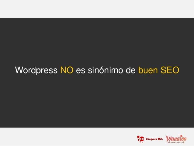 Wordpress NO es sinónimo de buen SEO