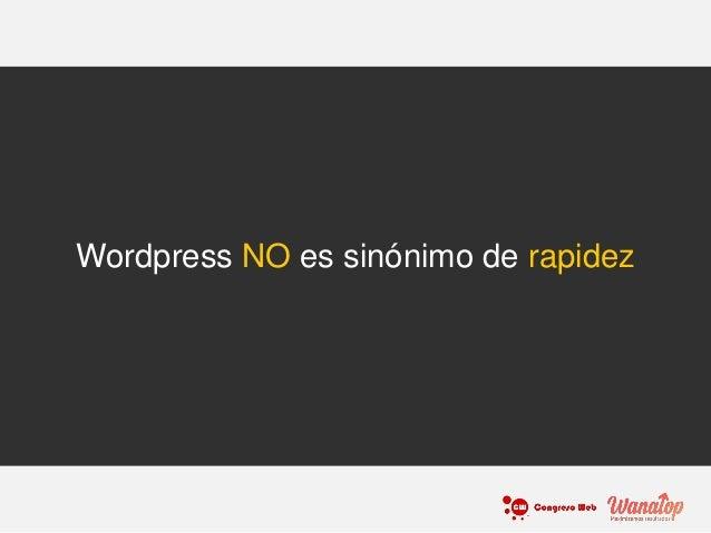 Wordpress NO es sinónimo de rapidez