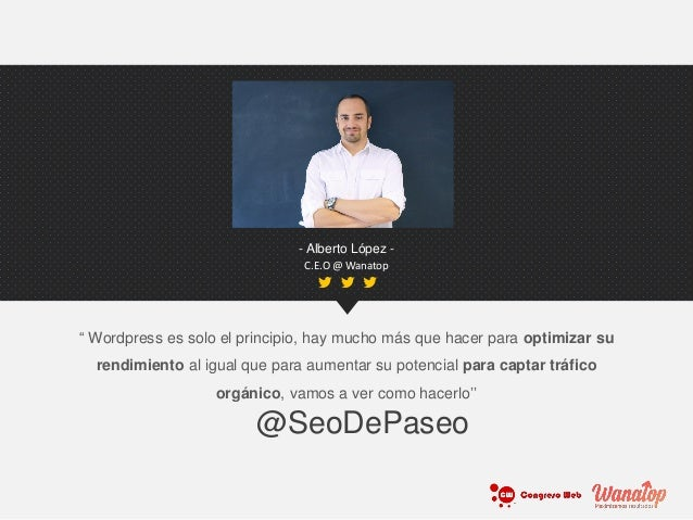 """- Alberto López - C.E.O @ Wanatop """" Wordpress es solo el principio, hay mucho más que hacer para optimizar su rendimiento ..."""