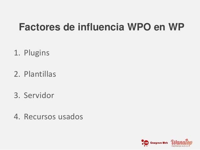 1. Plugins 2. Plantillas 3. Servidor 4. Recursos usados Factores de influencia WPO en WP