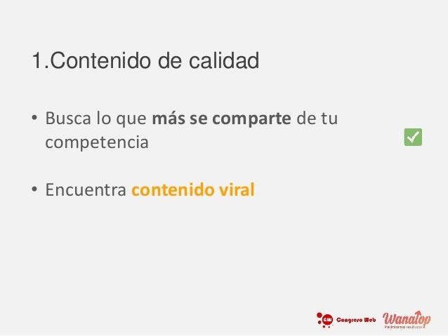 • Busca lo que más se comparte de tu competencia • Encuentra contenido viral 1.Contenido de calidad