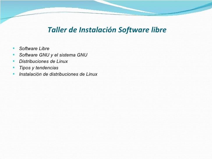 Taller de Instalación Software libre <ul><li>Software Libre </li></ul><ul><li>Software GNU y el sistema GNU </li></ul><ul>...