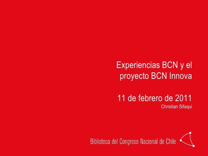 Experiencias BCN y el proyecto BCN Innova 11 de febrero de 2011 Christian Sifaqui