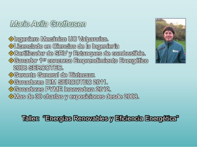 Mario Avila Grothusen Ingeniero Mecánico UC Valparaíso. Licenciado en Ciencias de la Ingeniería Certificador de SRV y E...