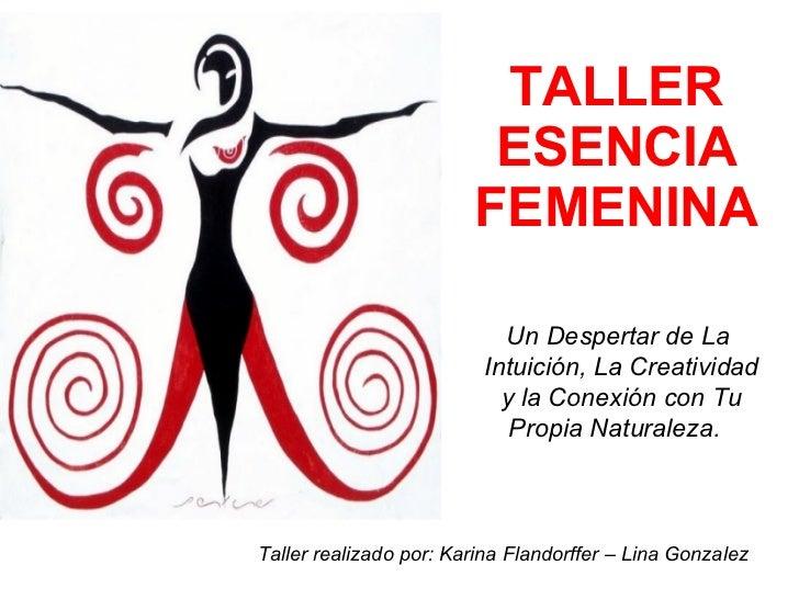 TALLER ESENCIA FEMENINA Un Despertar de La Intuición, La Creatividad y la Conexión con Tu Propia Naturaleza.  Taller reali...