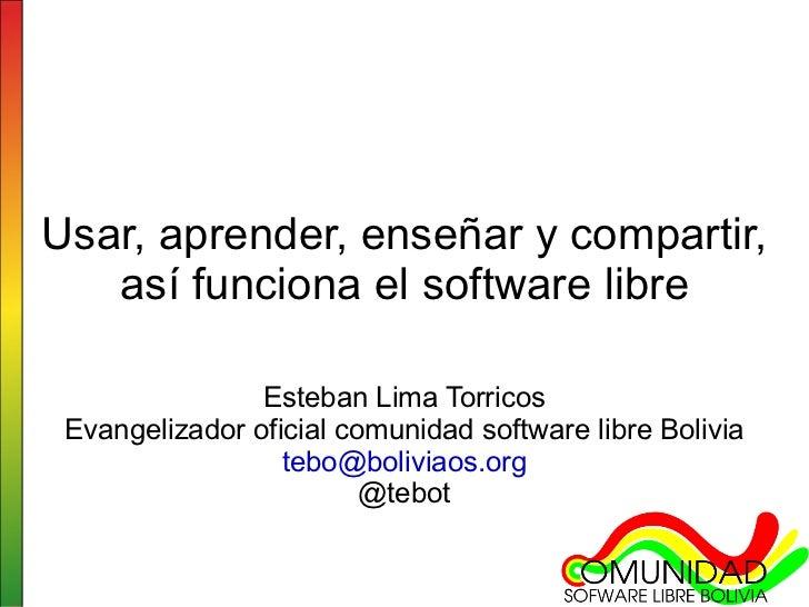 Usar, aprender, enseñar y compartir, así funciona el software libre Esteban Lima Torricos Evangelizador oficial comunidad ...