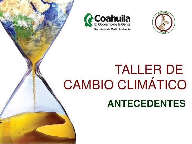 TALLER DE CAMBIO CLIMÁTICO<br />ANTECEDENTES<br />