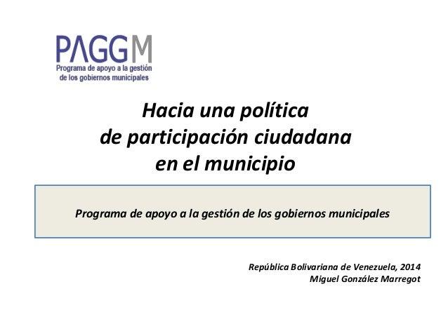 Hacia una política de participación ciudadana en el municipio Programa de apoyo a la gestión de los gobiernos municipales ...