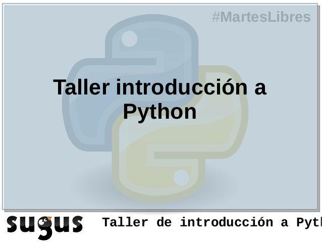 #MartesLibresTaller introducción a        Python    Taller de introducción a Pyth