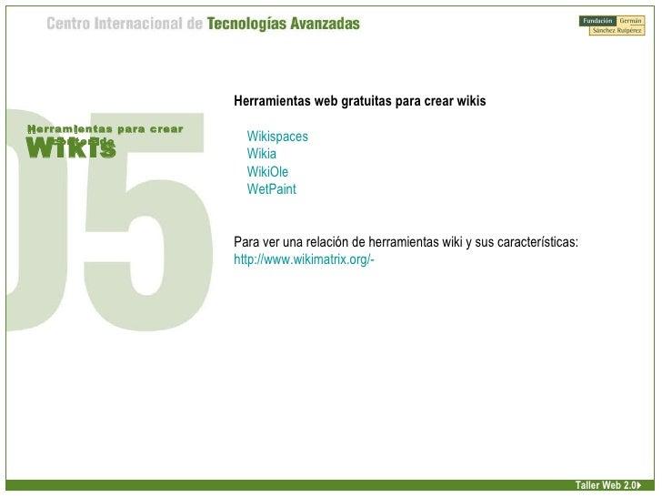 Wikis Herramientas para crear contenido Taller Web 2.0 Herramientas web gratuitas para crear wikis Wikispaces Wikia WikiOl...
