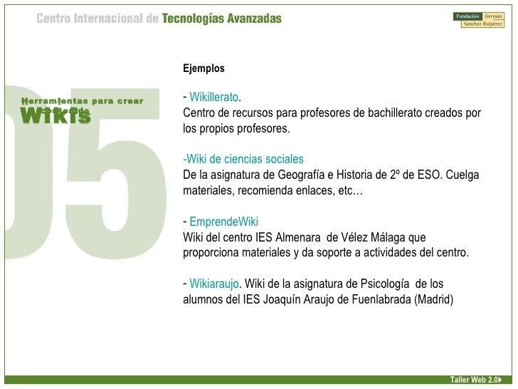 Wikis Herramientas para crear contenido Taller Web 2.0 <ul><li> </li></ul><ul><li>Ejemplos </li></ul><ul><li>Wikillerato ...