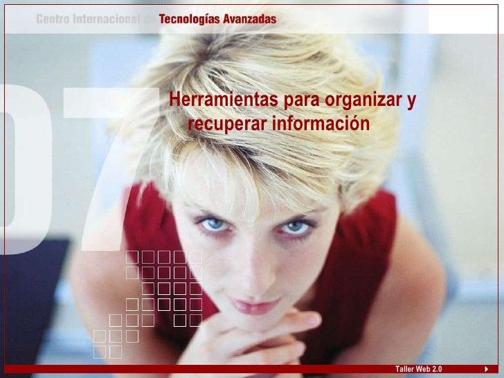<ul><li>Herramientas para organizar y recuperar información </li></ul>Taller Web 2.0