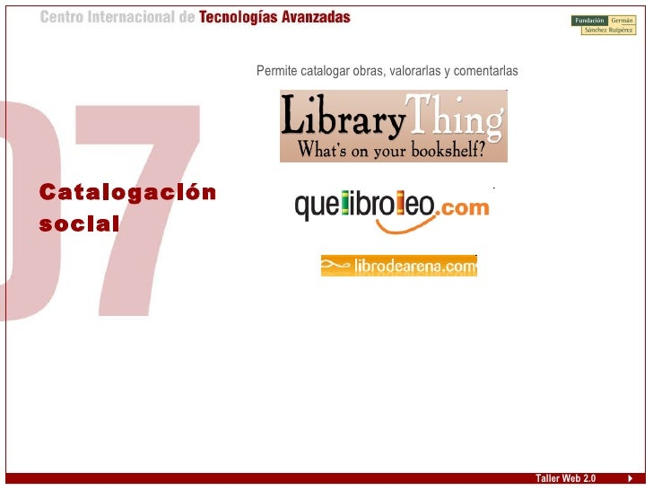 Taller Web 2.0 Catalogación  social <ul><ul><li>Permite catalogar obras, valorarlas y comentarlas  </li></ul></ul>