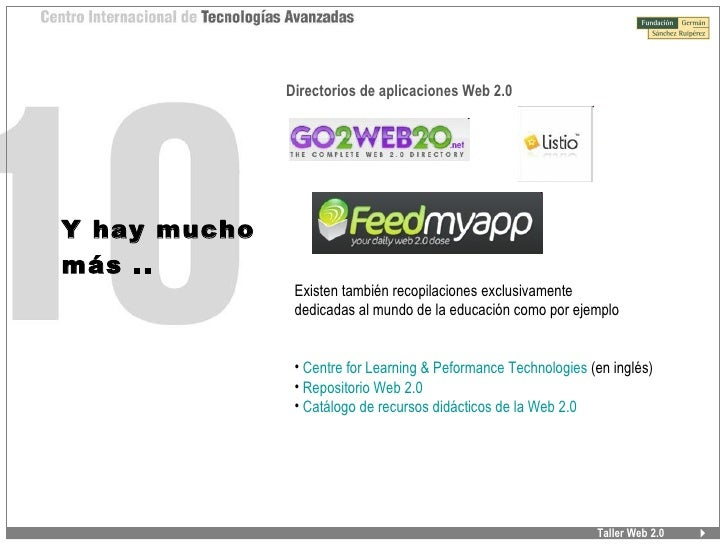 Taller Web 2.0 <ul><ul><li>Directorios de aplicaciones Web 2.0 </li></ul></ul>Y hay mucho  más .. <ul><li>Existen también ...