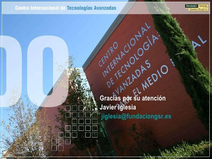 <ul><li>Gracias por su atención </li></ul><ul><li>Javier Iglesia </li></ul><ul><li>[email_address] </li></ul>