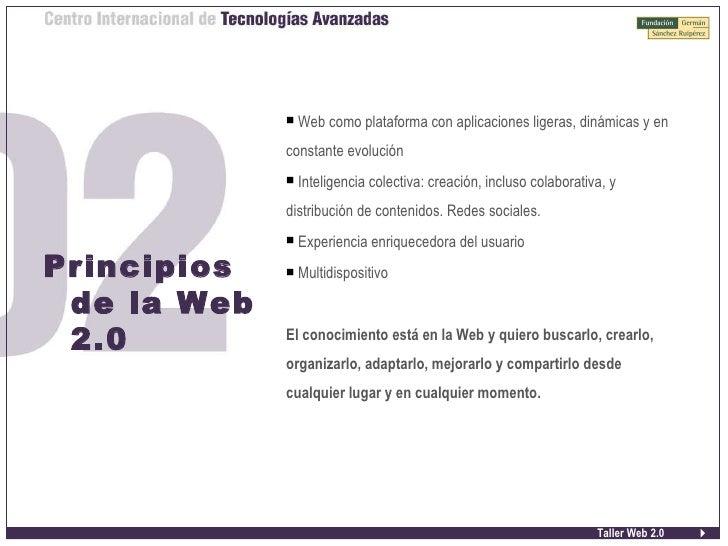 Taller Web 2.0 Principios de la Web 2.0 <ul><ul><li>Web como plataforma con aplicaciones ligeras, dinámicas y en constante...