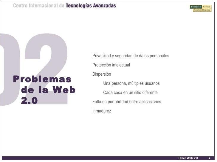 Taller Web 2.0 Problemas de la Web 2.0 <ul><ul><li>Privacidad y seguridad de datos personales </li></ul></ul><ul><ul><li>P...