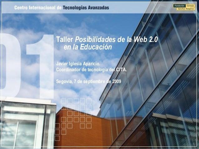 Taller Posibilidades de la Web 2.0  en la EducaciónJavier Iglesia Aparicio.Coordinador de tecnología del CITA.Segovia, 7 d...