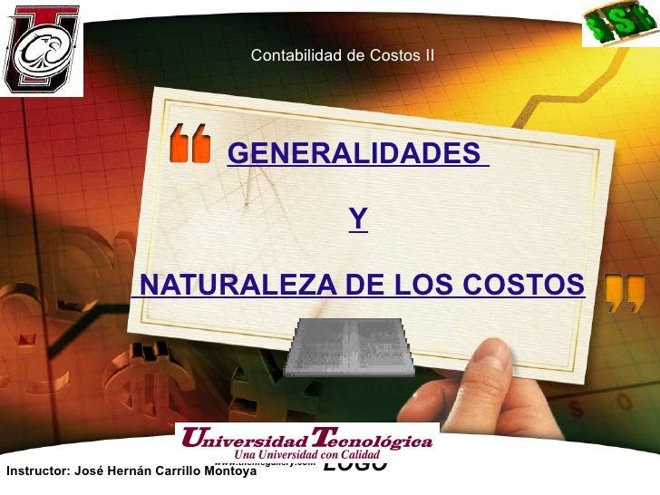 GENERALIDADES  Y  NATURALEZA DE LOS COSTOS www.themegallery.com Instructor: José Hernán Carrillo Montoya Contabilidad de C...