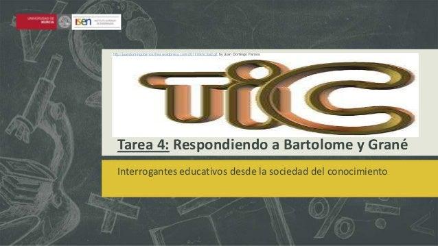 http://juandomingofarnos.files.wordpress.com/2011/09/tic3ai2.gif by Juan Domingo Farnos  Tarea 4: Respondiendo a Bartolome...