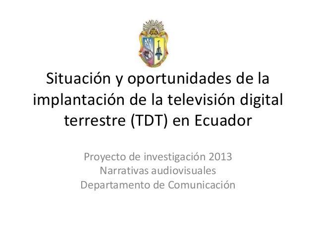 Situación y oportunidades de laimplantación de la televisión digitalterrestre (TDT) en EcuadorProyecto de investigación 20...