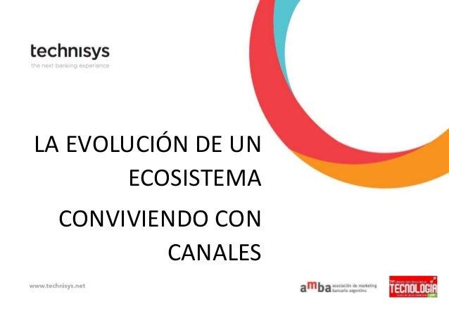 LA EVOLUCIÓN DE UN ECOSISTEMA CONVIVIENDO CON CANALES