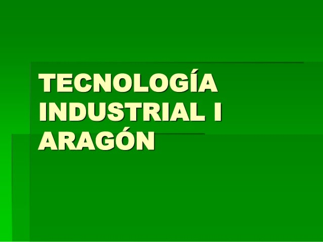 TECNOLOGÍAINDUSTRIAL IARAGÓN