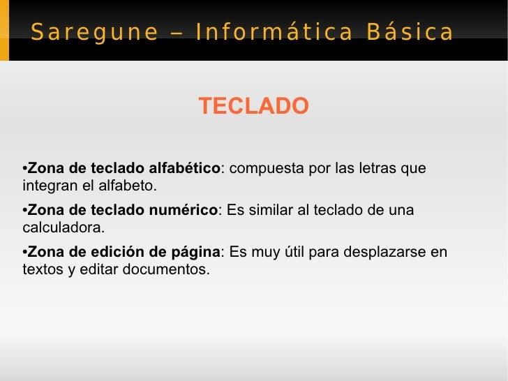 Saregune – Informática Básica <ul><li>TECLADO </li></ul><ul><li>Zona de teclado alfabético : compuesta por las letras que ...