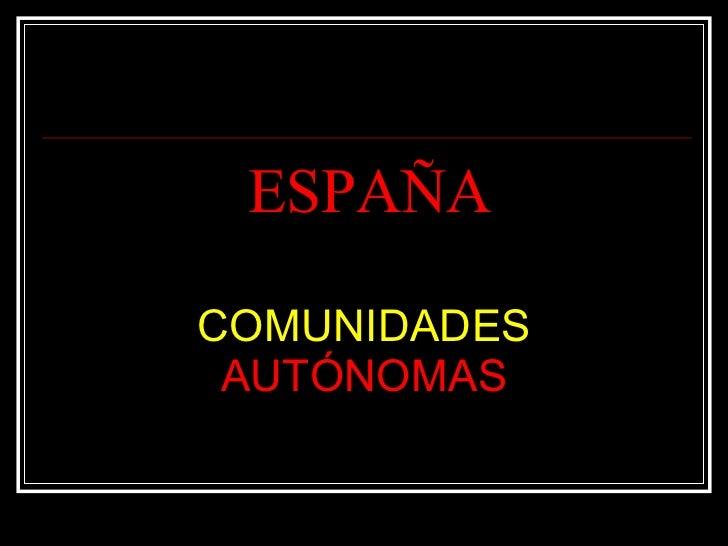 ESPAÑA COMUNIDADES  AUTÓNOMAS