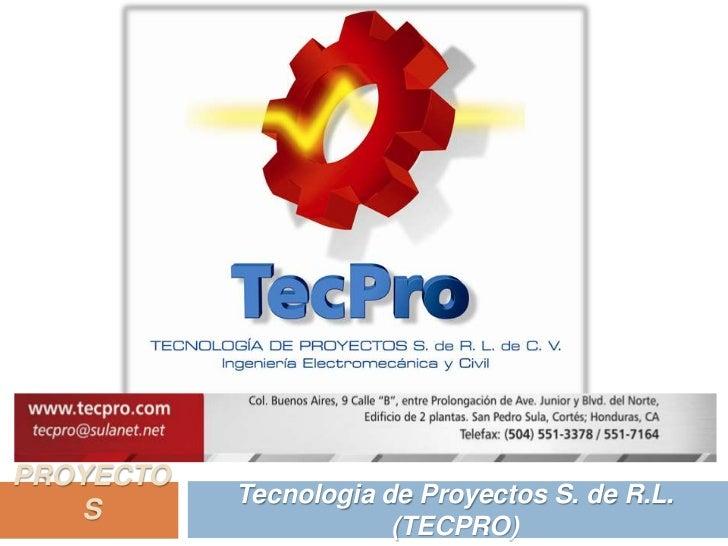 Tecnologia de Proyectos S. de R.L. (TECPRO)<br />PROYECTOS<br />