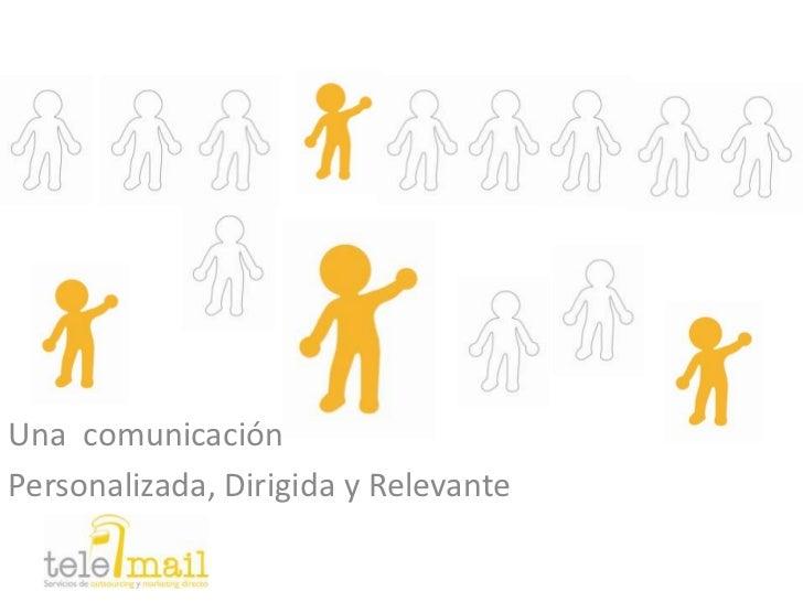 Una  comunicación<br />Personalizada, Dirigida y Relevante<br />