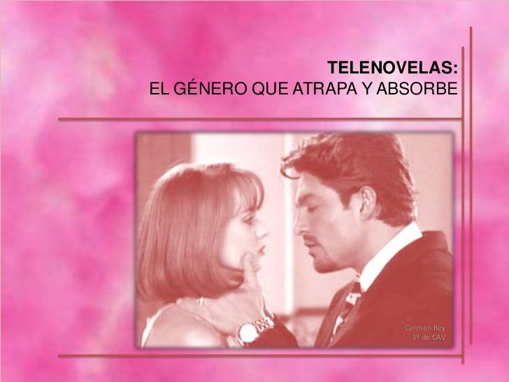 TELENOVELAS:EL GÉNERO QUE ATRAPA Y ABSORBE                        Carmen Rey                          3º de CAV