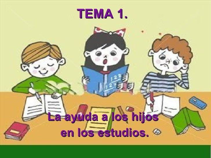 TEMA 1. La ayuda a los hijos  en los estudios.