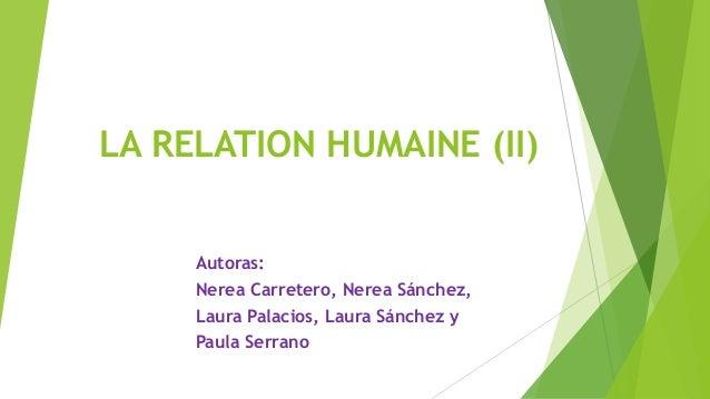 LA RELATION HUMAINE (II) Autoras: Nerea Carretero, Nerea Sánchez, Laura Palacios, Laura Sánchez y Paula Serrano