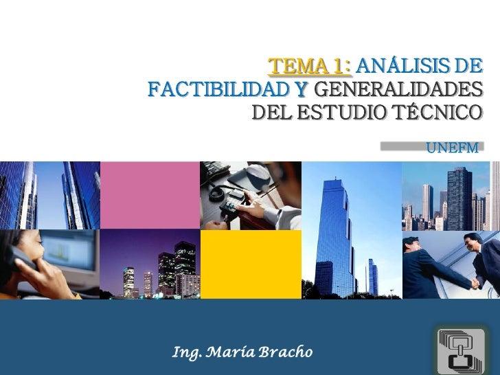 TEMA 1: ANÁLISIS DEFACTIBILIDAD Y GENERALIDADES         DEL ESTUDIO TÉCNICO                        UNEFM  Ing. María Brach...
