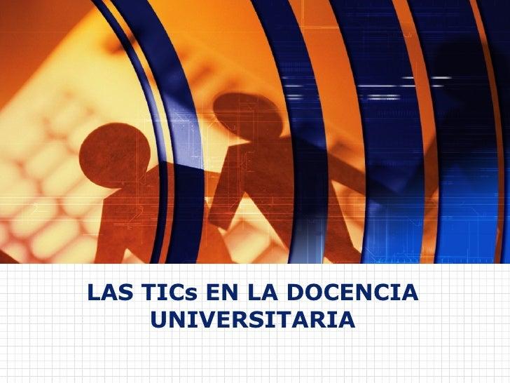 LAS TICs EN LA DOCENCIA UNIVERSITARIA