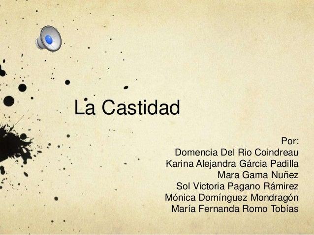 La Castidad                                   Por:          Domencia Del Rio Coindreau         Karina Alejandra Gárcia Pad...
