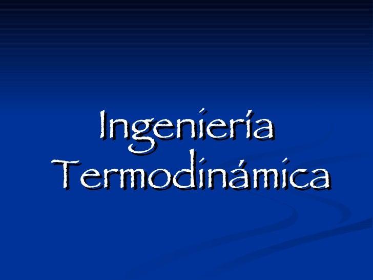 <ul><li>Ingeniería Termodinámica </li></ul>