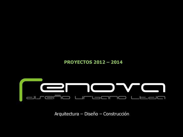 PROYECTOS 2012 – 2014Arquitectura – Diseño – Construcción
