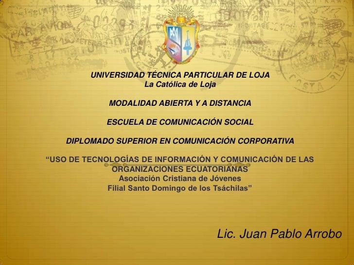 UNIVERSIDAD TÉCNICA PARTICULAR DE LOJALa Católica de LojaMODALIDAD ABIERTA Y A DISTANCIAESCUELA DE COMUNICACIÓN SOCIALDIPL...