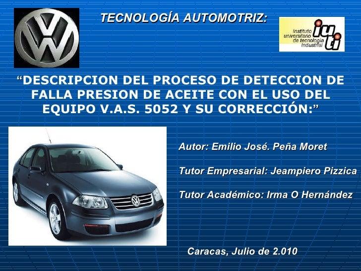 """Caracas, Julio de 2.010 TECNOLOGÍA AUTOMOTRIZ: """" DESCRIPCION DEL PROCESO DE DETECCION DE FALLA PRESION DE ACEITE CON EL US..."""